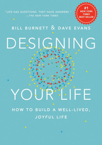 Designing Your Life (How to Build a Well-Lived, Joyful Life) by Bill Burnett, Dave Evans, 9781101875322