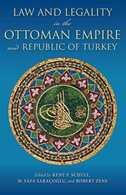Law and Legality in the Ottoman Empire and Republic of Turkey by Kent F. Schull, M. Safa Saraçoğlu, Robert Zens, 9780253020925