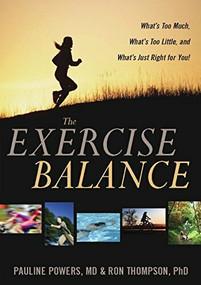 The Exercise Balance (What's Too Much, What's Too Little, and What's Just Right for You!) by Pauline Powers, Ron Thompson, 9780936077024