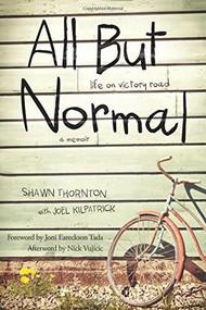 All But Normal (Life on Victory Road) by Shawn Thornton, Joel Kilpatrick, Joni Eareckson Tada, Nick Vujicic, 9781496411723