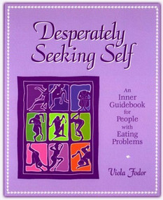 Desperately Seeking Self (An Inner Guidebook for People with Eating Problems) by Viola Fodor, 9780936077284