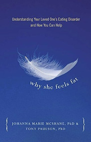 Why She Feels Fat (Understanding Your Loved One¹s Eating Disorder and How You Can Help) by Tony Paulson, Johanna Marie McShane, 9780936077291