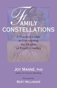 Family Constellations (A Practical Guide to Uncovering the Origins of Family Conflict) by Joy Manne, Ph.D., Bert Hellinger, 9781556438325