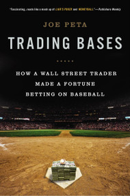 Trading Bases (How a Wall Street Trader Made a Fortune Betting on Baseball) by Joe Peta, 9780451415172