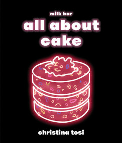 All About Cake (A Milk Bar Cookbook) by Christina Tosi, 9780451499523