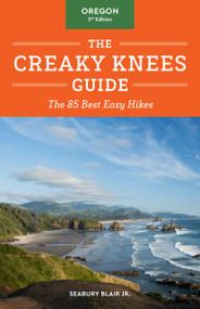 The Creaky Knees Guide Oregon, 3rd Edition (The 85 Best Easy Hikes) by Seabury Blair Jr., 9781632173560