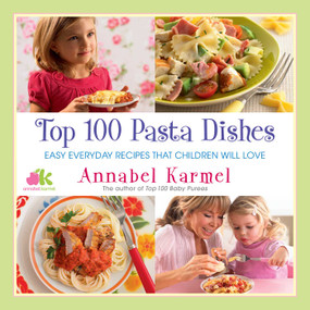 Top 100 Pasta Dishes (Easy Everyday Recipes That Children Will Love) - 9781982148836 by Annabel Karmel, 9781982148836