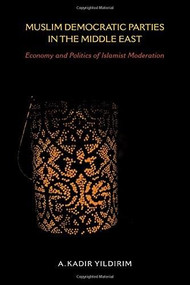 Muslim Democratic Parties in the Middle East (Economy and Politics of Islamist Moderation) - 9780253022813 by A. Kadir Yildirim, 9780253022813
