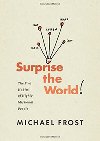 Surprise the World (The Five Habits of Highly Missional People) by Michael Frost, 9781631465161