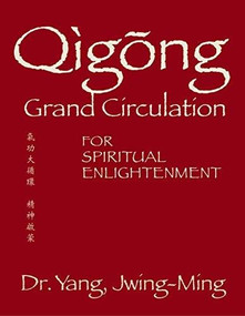 Qigong Grand Circulation For Spiritual Enlightenment by Yang Jwing-Ming, 9781594398452