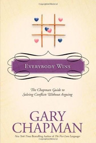 Everybody Wins (The Chapman Guide to Solving Conflicts without Arguing) by Gary Chapman, 9781414300146