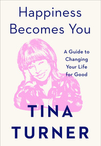 Happiness Becomes You (A Guide to Changing Your Life for Good) by Tina Turner, 9781982152154