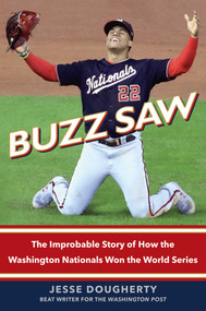 Buzz Saw (The Improbable Story of How the Washington Nationals Won the World Series) by Jesse Dougherty, 9781982152260