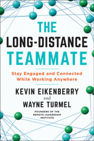 The Long-Distance Teammate (Stay Engaged and Connected While Working Anywhere) by Kevin Eikenberry, Wayne Turmel, 9781523090303