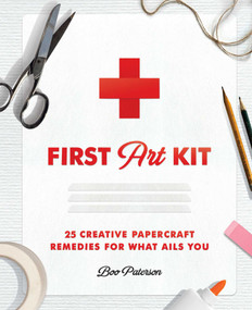 First Art Kit (25 Creative Papercraft Remedies for What Ails You) by Boo Paterson, 9781982152727