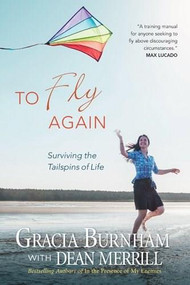 To Fly Again (Surviving the Tailspins of Life) by Gracia Burnham, Dean Merrill, 9781414301259