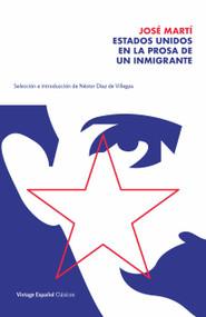 Estados Unidos en la prosa de un inmigrante (Selección y prólogo de Néstor Díaz de Villegas) by Jose Marti, Néstor Díaz de Villegas, 9780593313428