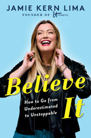 Believe IT (How to Go from Underestimated to Unstoppable) by Jamie Kern Lima, 9781982157807