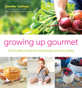 Growing Up Gourmet (125 Healthy Meals for Everybody and Every Baby) by Jennifer Carlson, 9781982158064