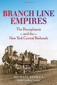 Branch Line Empires (The Pennsylvania and the New York Central Railroads) by Michael Bezilla, Luther Gette, 9780253029584