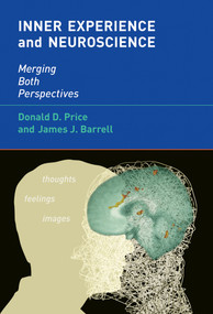 Inner Experience and Neuroscience (Merging Both Perspectives) by Donald D. Price, James J. Barrell, 9780262017657