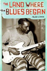 The Land Where the Blues Began by Alan Lomax, 9781565847392