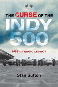 The Curse of the Indy 500 (1958's Tragic Legacy) by Stan Sutton, 9781684350001