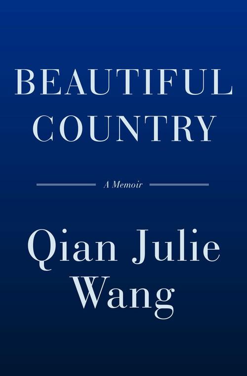 Beautiful Country (A Memoir) by Qian Julie Wang, 9780385547215