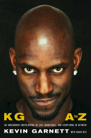 KG: A to Z (An Uncensored Encyclopedia of Life, Basketball, and Everything in Between) by Kevin Garnett, David Ritz, 9781982170325