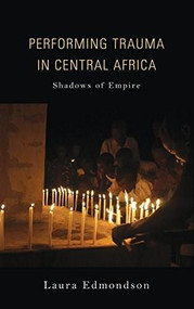 Performing Trauma in Central Africa (Shadows of Empire) by Laura Edmondson, 9780253032454