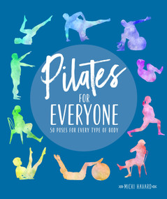 Pilates for Everyone (50 Exercises for Every Type of Body) by Micki Havard, 9781615649921