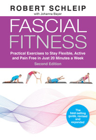 Fascial Fitness, Second Edition (Practical Exercises to Stay Flexible, Active and Pain Free in Just 20 Minutes a Week) by Robert Schleip, Johanna Bayer, Bill Parisi, Johnathon Allen, Klaus Eder, 9781623176747