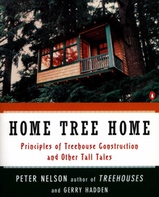 Home Tree Home (Principles of Treehouse Construction and Other Tall Tales) by Peter N. Nelson, Gerry Hadden, 9780140259988