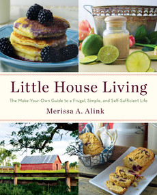Little House Living (The Make-Your-Own Guide to a Frugal, Simple, and Self-Sufficient Life) by Merissa A. Alink, 9781982178994