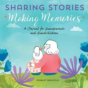 Sharing Stories, Making Memories (A Journal for Grandparents and Grandchildren) by Scarlet Paolicchi, 9781641526364