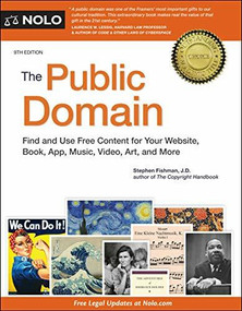 The Public Domain (How to Find & Use Copyright-Free Writings, Music, Art & More) by Stephen Fishman, 9781413327564