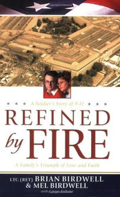 Refined by Fire (A Family's Triumph of Love and Faith) by Brian Birdwell, Mel Birdwell, Ginger Kolbaba, 9780842386036