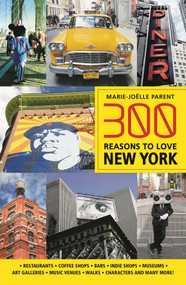 300 Reasons to Love New York by Marie-Joëlle Parent, 9781988002323