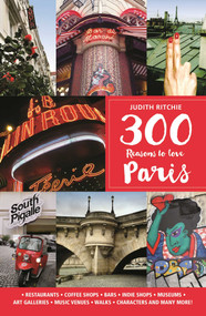 300 Reasons to Love Paris by Judith Ritchie, 9781988002330