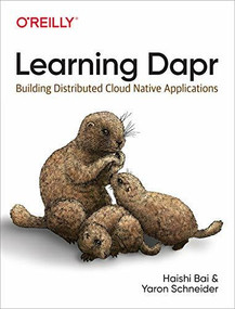 Learning Dapr (Building Distributed Cloud Native Applications) by Haishi Bai, Yaron Schneider, 9781492072423