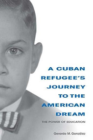 A Cuban Refugee's Journey to the American Dream (The Power of Education) - 9780253037008 by Gerardo M. Gonzalez, 9780253037008