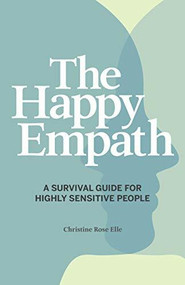 The Happy Empath (A Survival Guide For Highly Sensitive People) by Christine Rose Elle, 9781641528337