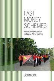 Fast Money Schemes (Hope and Deception in Papua New Guinea) by John Cox, 9780253026118