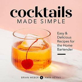 Cocktails Made Simple (Easy & Delicious Recipes for the Home Bartender) by Brian Weber, Amin Benny, 9781641527286