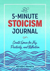 The 5-minute Stoicism Journal (Create Space for Joy, Positivity, and Reflection) by Matthew Van Natta, 9781641527484