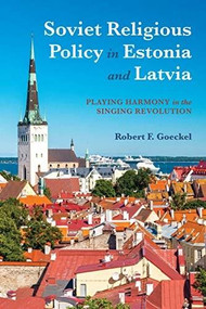 Soviet Religious Policy in Estonia and Latvia (Playing Harmony in the Singing Revolution) - 9780253036117 by Robert F. Goeckel, 9780253036117