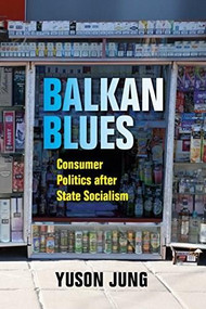 Balkan Blues (Consumer Politics after State Socialism) by Yuson Jung, 9780253036711