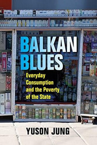 Balkan Blues (Consumer Politics after State Socialism) - 9780253029140 by Yuson Jung, 9780253029140