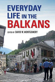 Everyday Life in the Balkans - 9780253038173 by David W. Montgomery, 9780253038173
