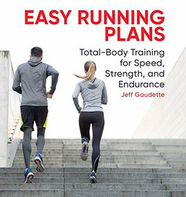 Easy Running Plans (Total-Body Training for Speed, Strength, and Endurance) by Jeff Gaudette, 9781646112005